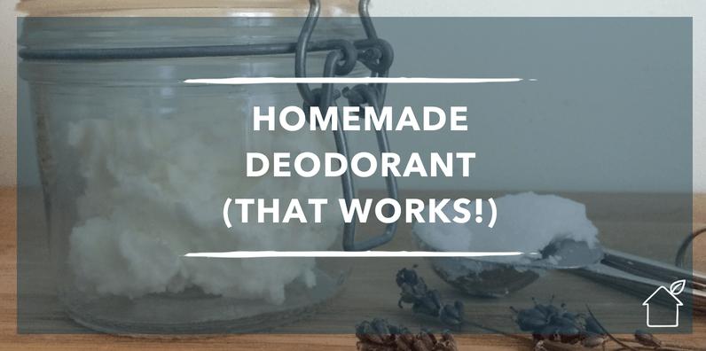 HOMEMADE DEODORANT (THAT WORKS!)